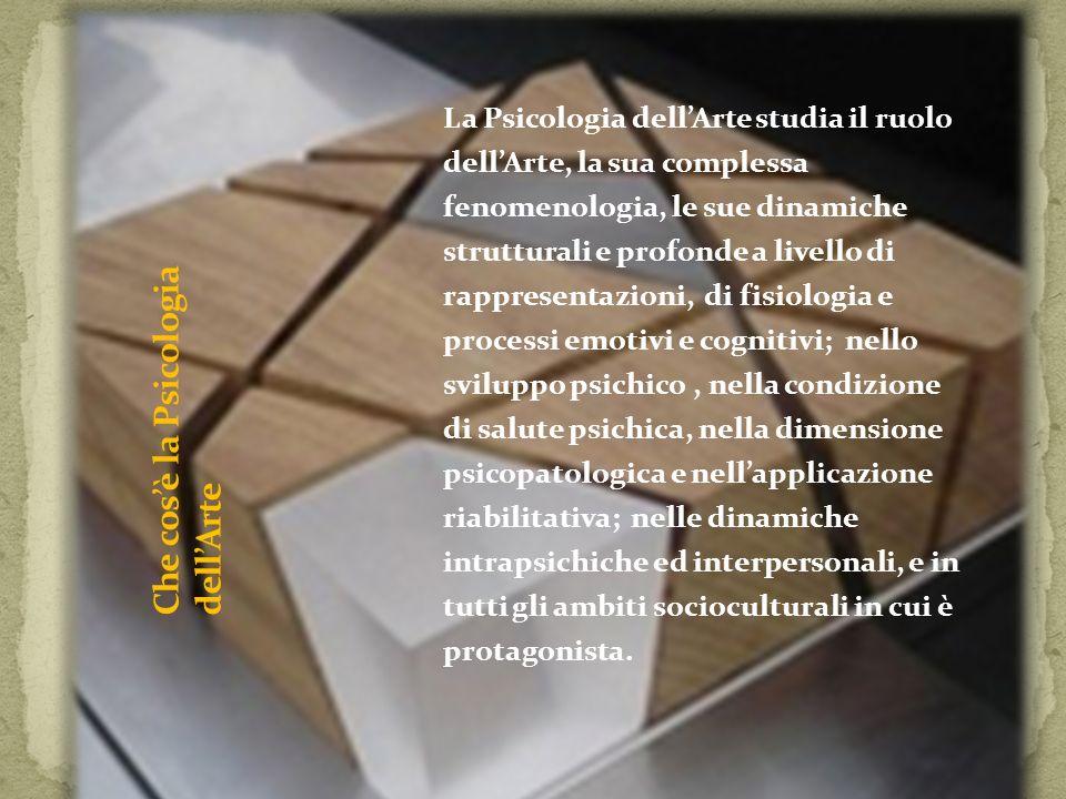 La Psicologia dellArte studia il ruolo dellArte, la sua complessa fenomenologia, le sue dinamiche strutturali e profonde a livello di rappresentazioni