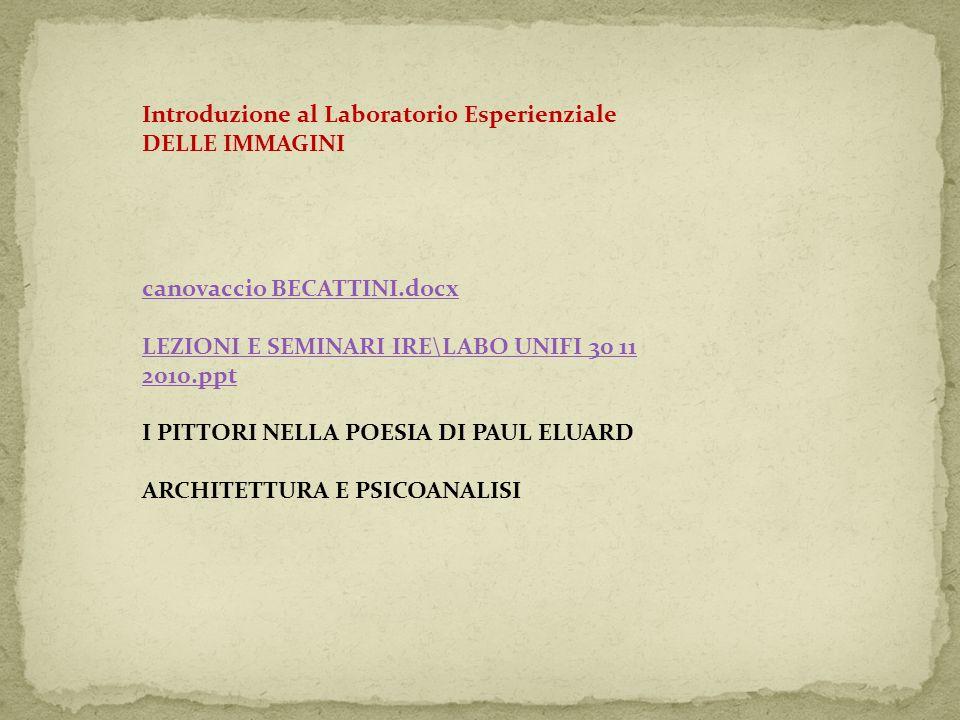 Introduzione al Laboratorio Esperienziale DELLE IMMAGINI canovaccio BECATTINI.docx LEZIONI E SEMINARI IRE\LABO UNIFI 30 11 2010.ppt I PITTORI NELLA PO