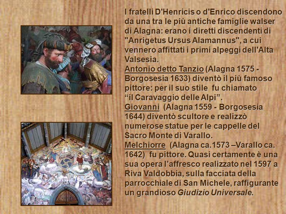I fratelli D'Henricis o d'Enrico discendono da una tra le più antiche famiglie walser di Alagna: erano i diretti discendenti di