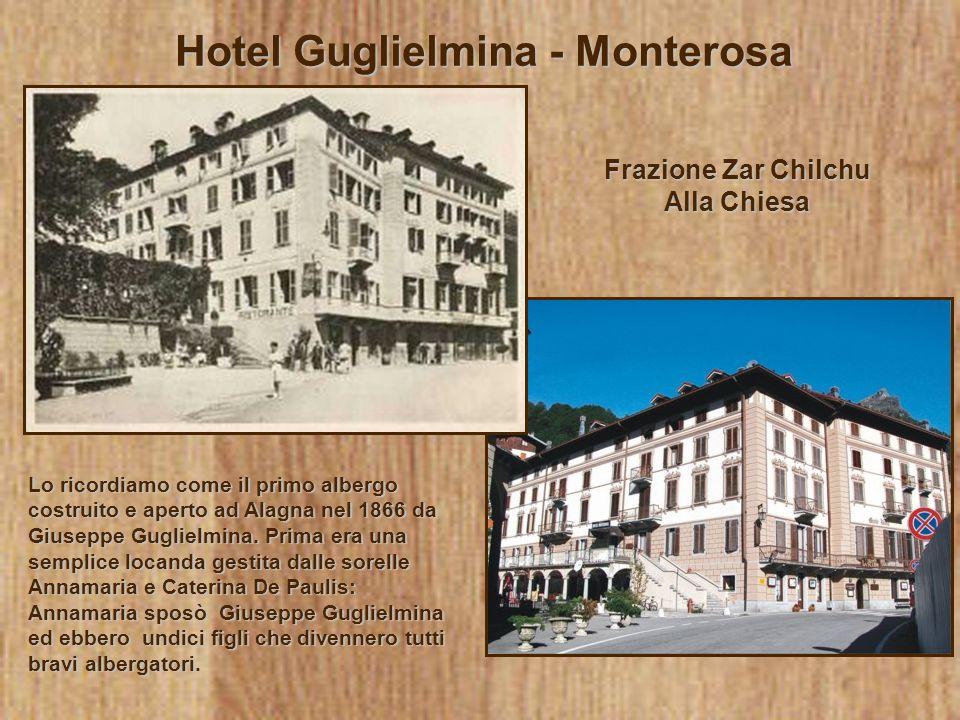 Hotel Guglielmina - Monterosa Frazione Zar Chilchu Alla Chiesa Lo ricordiamo come il primo albergo costruito e aperto ad Alagna nel 1866 da Giuseppe G