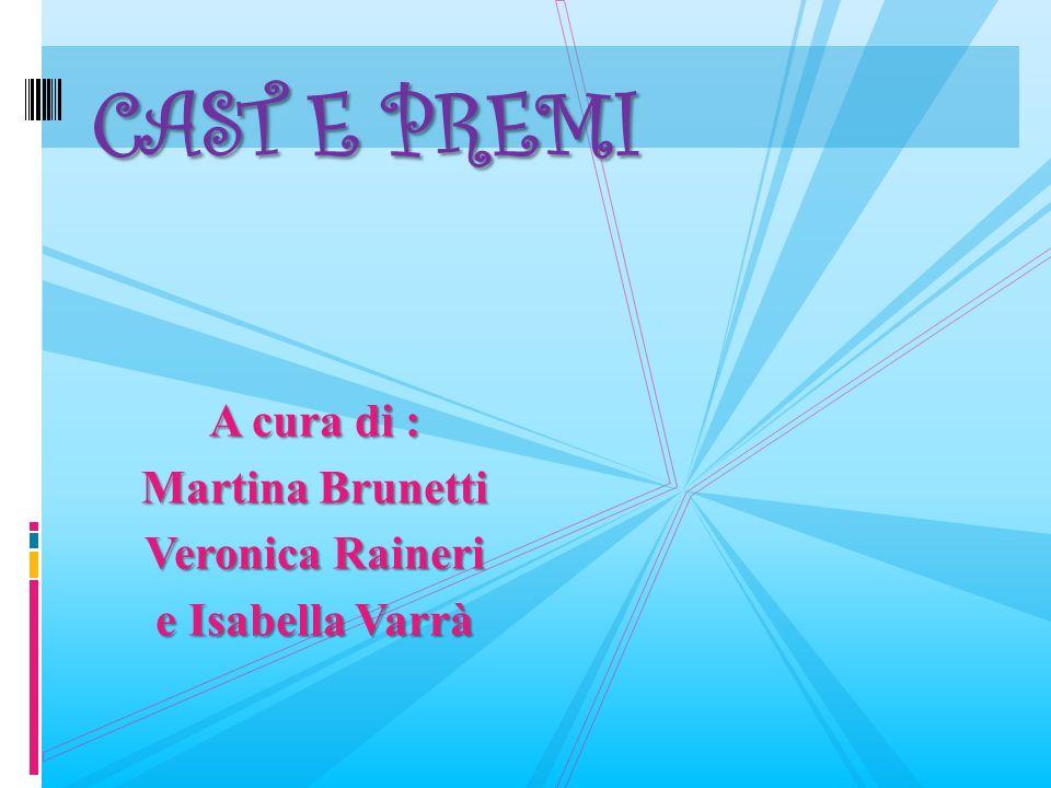 A cura di : Martina Brunetti Veronica Raineri e Isabella Varrà CAST E PREMI