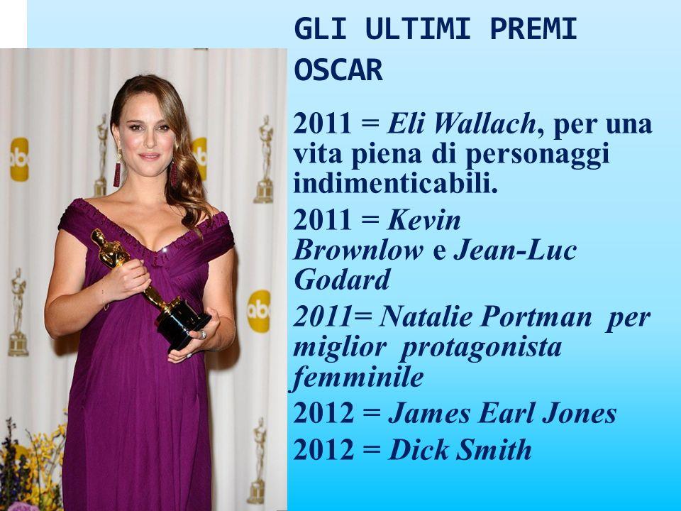 GLI ULTIMI PREMI OSCAR 2011 = Eli Wallach, per una vita piena di personaggi indimenticabili. 2011 = Kevin Brownlow e Jean-Luc Godard 2011= Natalie Por