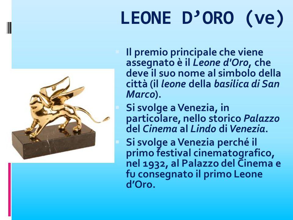 LEONE DORO (ve) Il premio principale che viene assegnato è il Leone d'Oro, che deve il suo nome al simbolo della città (il leone della basilica di San