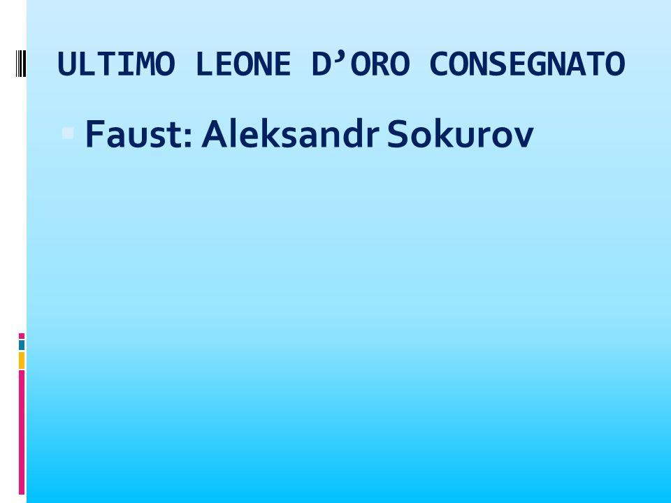 ULTIMO LEONE DORO CONSEGNATO Faust: Aleksandr Sokurov