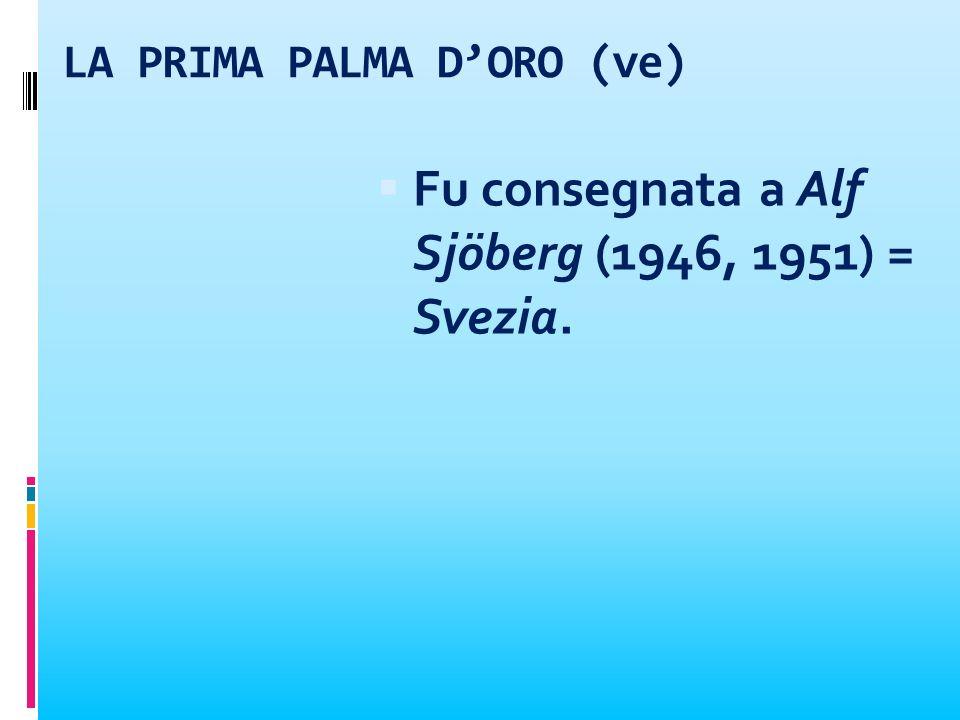 LA PRIMA PALMA DORO (ve) Fu consegnata a Alf Sjöberg (1946, 1951) = Svezia.