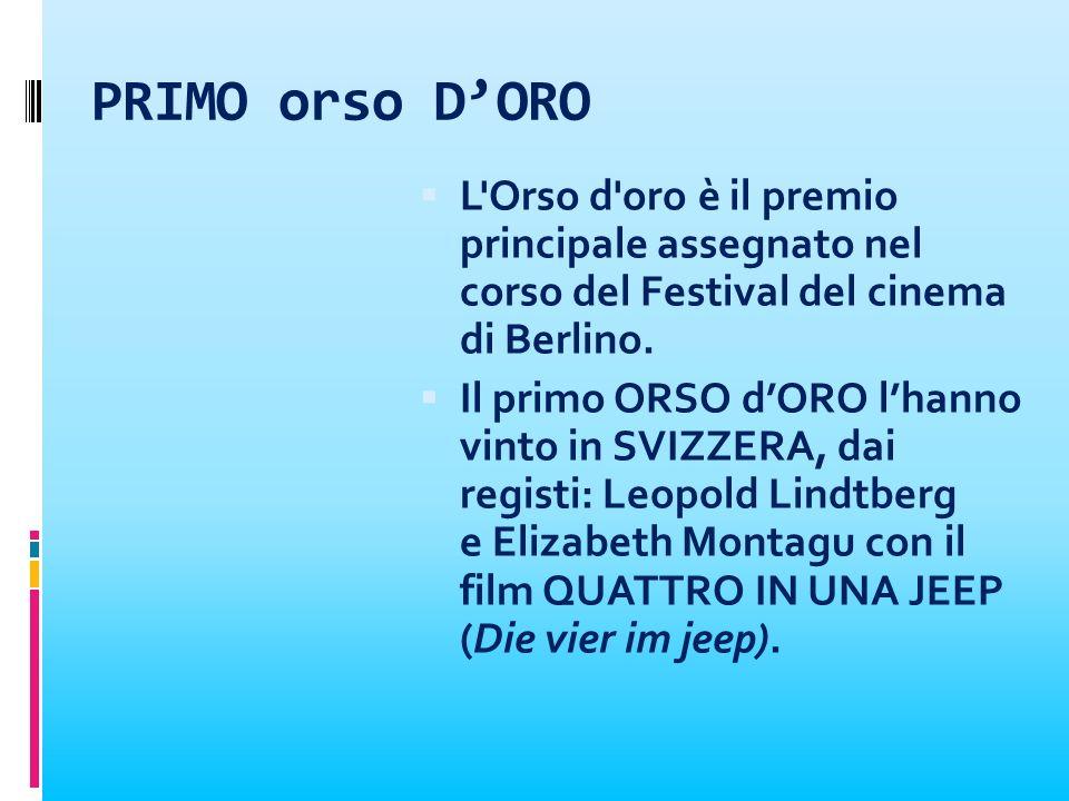 PRIMO orso DORO L'Orso d'oro è il premio principale assegnato nel corso del Festival del cinema di Berlino. Il primo ORSO dORO lhanno vinto in SVIZZER