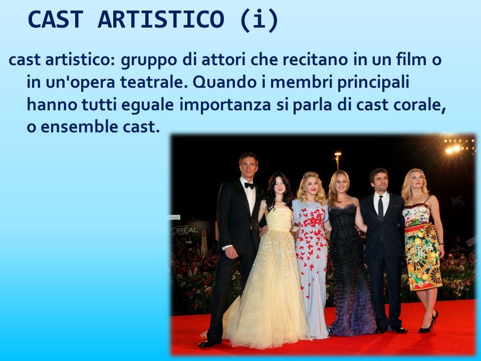 CAST ARTISTICO (i) cast artistico: gruppo di attori che recitano in un film o in un'opera teatrale. Quando i membri principali hanno tutti eguale impo