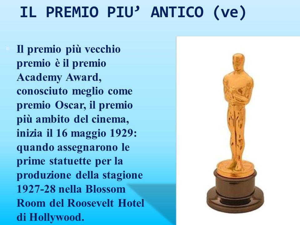 IL PREMIO PIU ANTICO (ve) Il premio più vecchio premio è il premio Academy Award, conosciuto meglio come premio Oscar, il premio più ambito del cinema