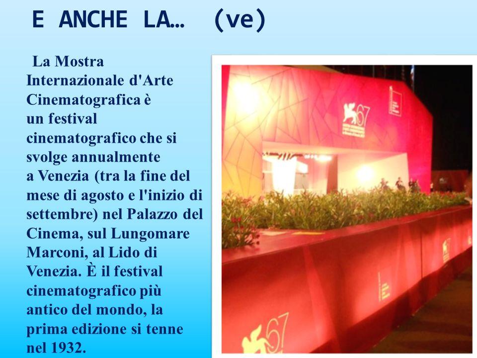 E ANCHE LA… (ve) La Mostra Internazionale d'Arte Cinematografica è un festival cinematografico che si svolge annualmente a Venezia (tra la fine del me