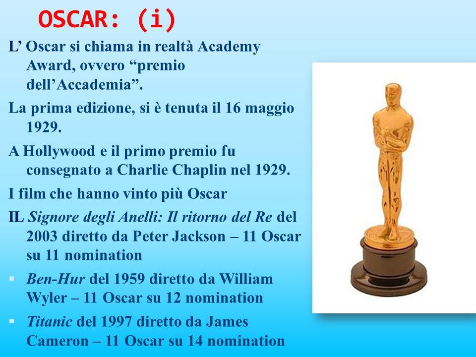 OSCAR: (i) L Oscar si chiama in realtà Academy Award, ovvero premio dellAccademia. La prima edizione, si è tenuta il 16 maggio 1929. A Hollywood e il