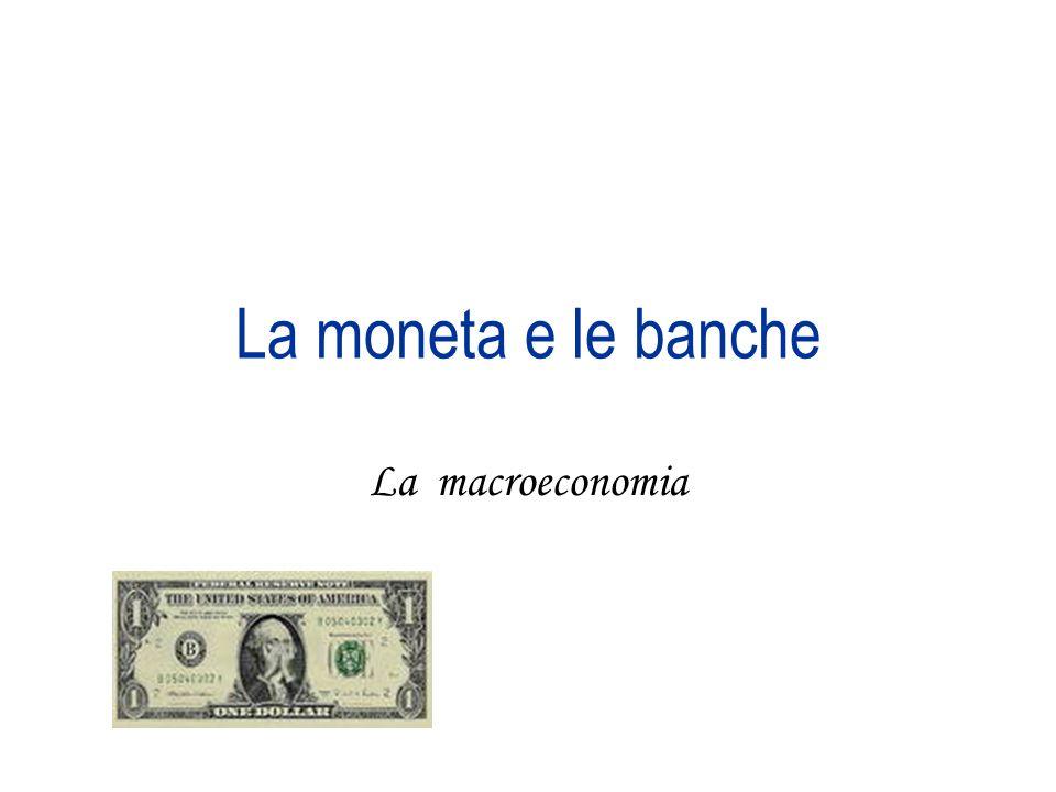 La moneta e le banche La macroeconomia