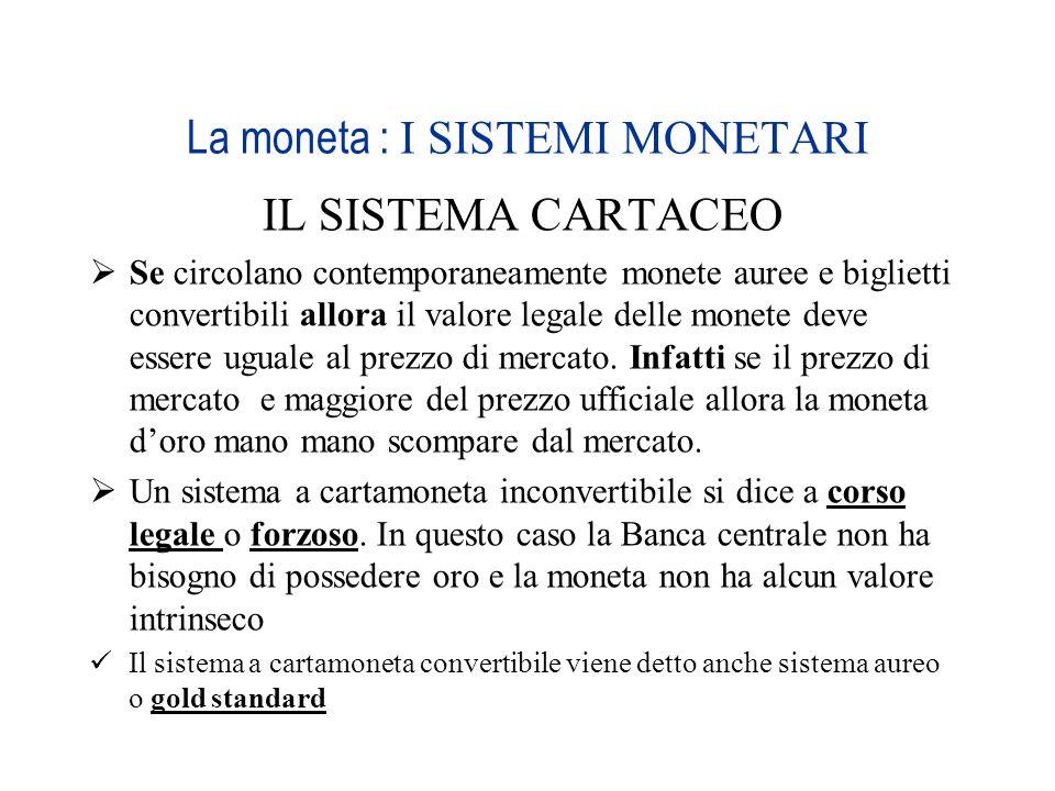 La moneta : I SISTEMI MONETARI IL SISTEMA CARTACEO Se circolano contemporaneamente monete auree e biglietti convertibili allora il valore legale delle