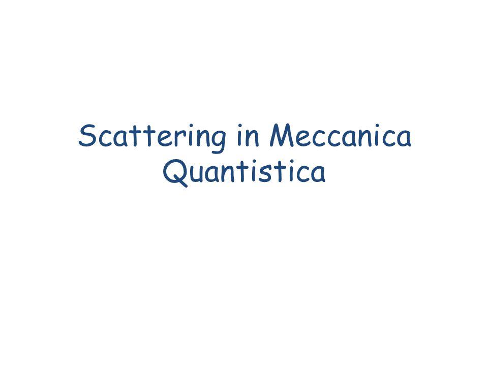 Scattering in Meccanica Quantistica