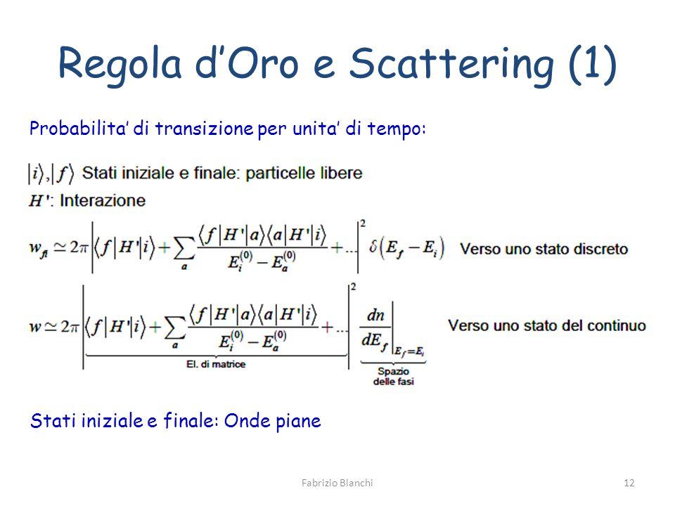Regola dOro e Scattering (1) Probabilita di transizione per unita di tempo: Stati iniziale e finale: Onde piane Fabrizio Bianchi12