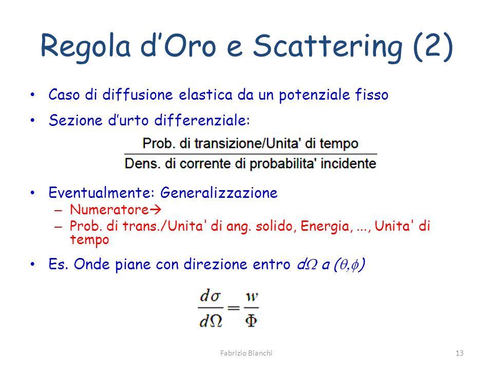 Regola dOro e Scattering (2) Caso di diffusione elastica da un potenziale fisso Sezione durto differenziale: Eventualmente: Generalizzazione – Numerat