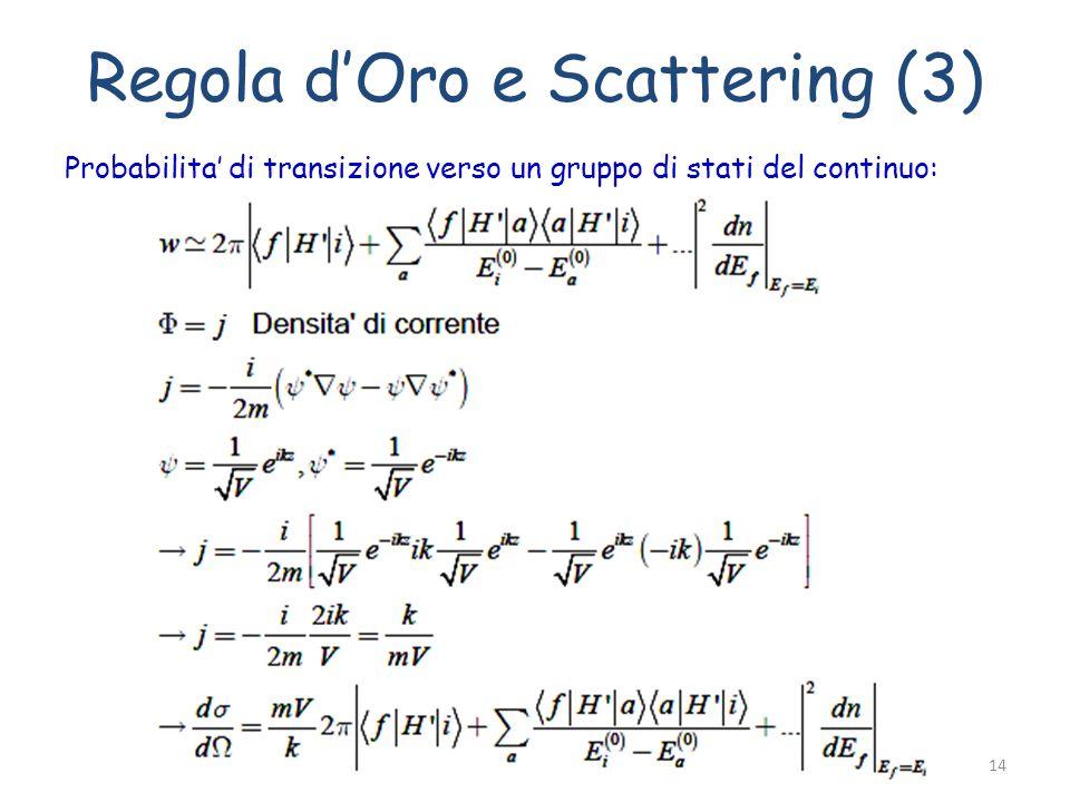 Regola dOro e Scattering (3) Probabilita di transizione verso un gruppo di stati del continuo: Fabrizio Bianchi14