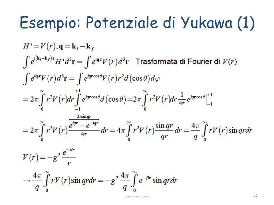 Esempio: Potenziale di Yukawa (1) Fabrizio Bianchi17