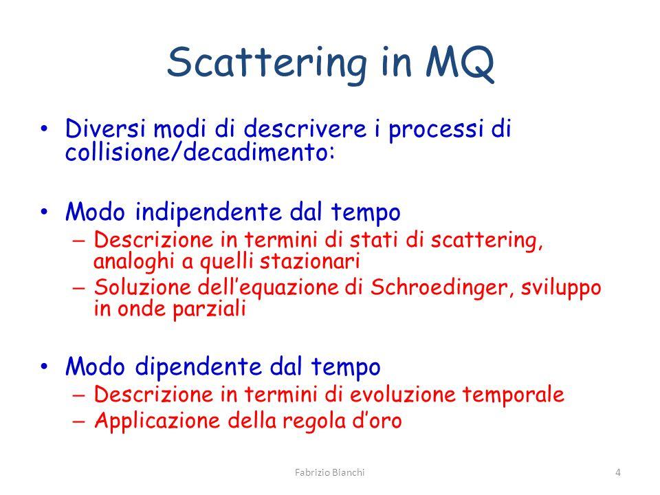 Scattering in MQ Diversi modi di descrivere i processi di collisione/decadimento: Modo indipendente dal tempo – Descrizione in termini di stati di sca