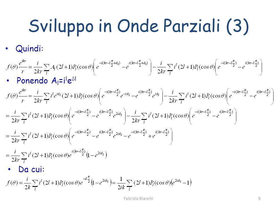 Sviluppo in Onde Parziali (3) Quindi: Fabrizio Bianchi9 Ponendo A l =i l e l Da cui: