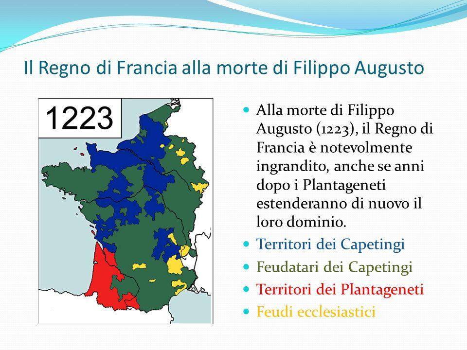 Il Regno di Francia alla morte di Filippo Augusto Alla morte di Filippo Augusto (1223), il Regno di Francia è notevolmente ingrandito, anche se anni d