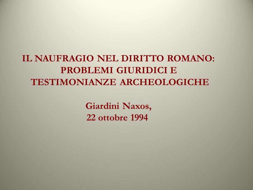 IL NAUFRAGIO NEL DIRITTO ROMANO: PROBLEMI GIURIDICI E TESTIMONIANZE ARCHEOLOGICHE Giardini Naxos, 22 ottobre 1994