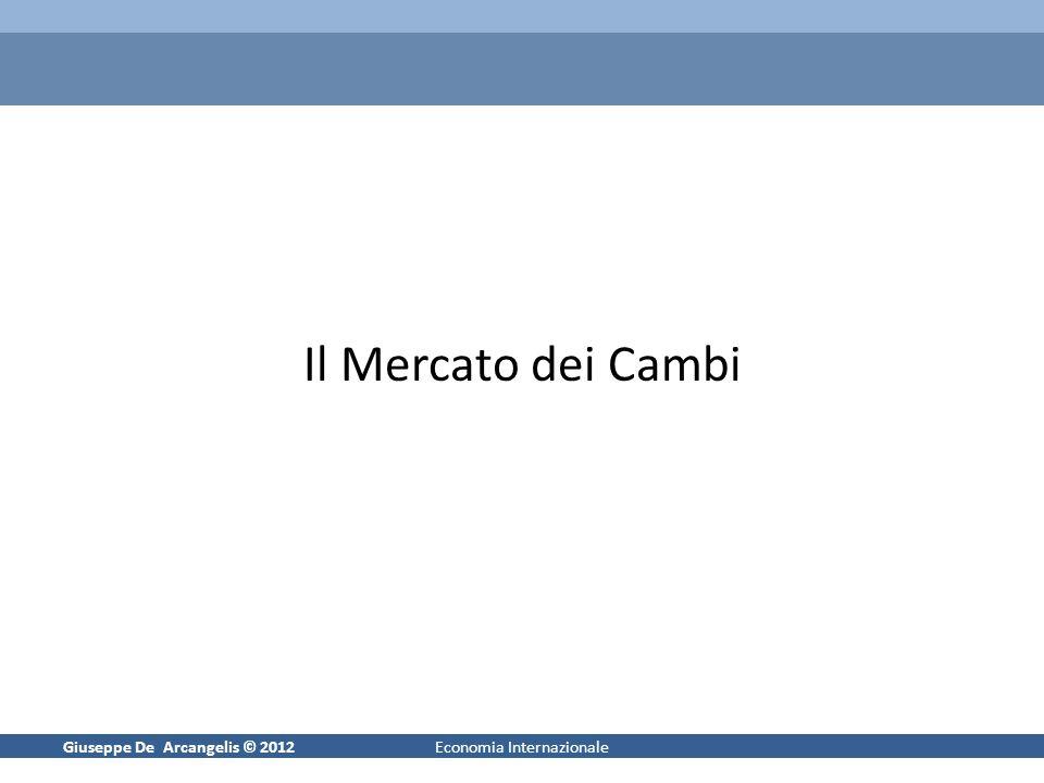 Giuseppe De Arcangelis © 20121Economia Internazionale Il Mercato dei Cambi
