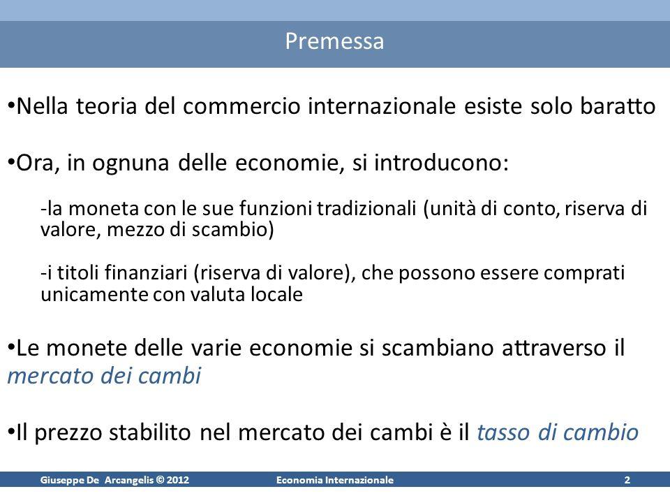 Giuseppe De Arcangelis © 2012Economia Internazionale2 Premessa Nella teoria del commercio internazionale esiste solo baratto Ora, in ognuna delle econ