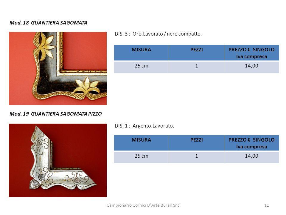 Campionario Cornici D'Arte Buran Snc11 Mod. 18 GUANTIERA SAGOMATA DIS. 3 : Oro.Lavorato / nero compatto. Mod. 19 GUANTIERA SAGOMATA PIZZO DIS. 1 : Arg