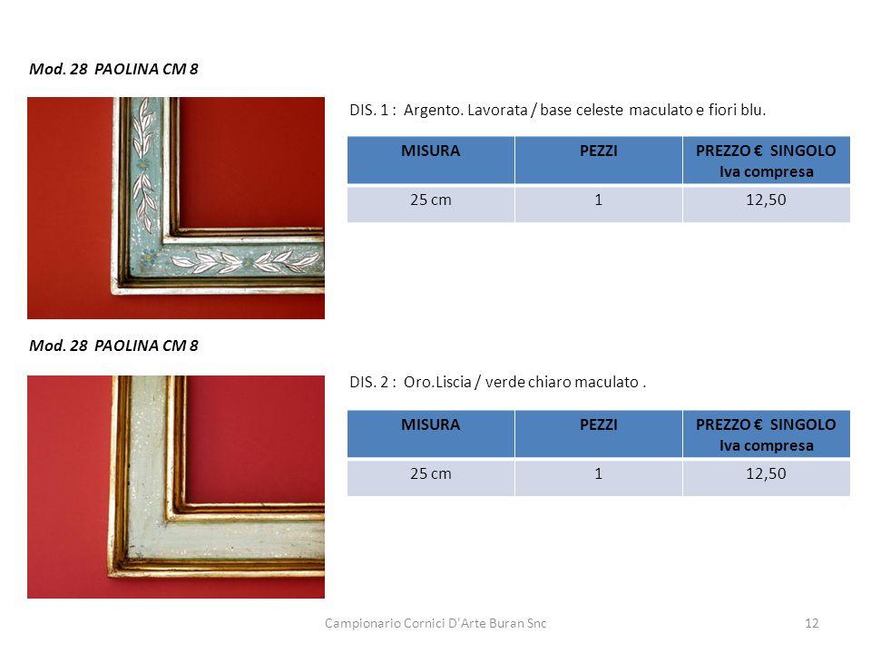 Campionario Cornici D'Arte Buran Snc12 Mod. 28 PAOLINA CM 8 DIS. 1 : Argento. Lavorata / base celeste maculato e fiori blu. DIS. 2 : Oro.Liscia / verd