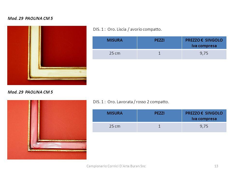 Campionario Cornici D'Arte Buran Snc13 Mod. 29 PAOLINA CM 5 DIS. 1 : Oro. Liscia / avorio compatto. DIS. 1 : Oro. Lavorata / rosso 2 compatto. MISURAP