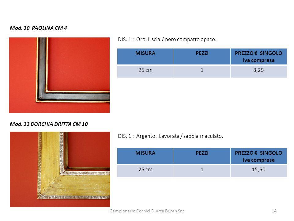 Campionario Cornici D'Arte Buran Snc14 Mod. 30 PAOLINA CM 4 DIS. 1 : Oro. Liscia / nero compatto opaco. MISURAPEZZIPREZZO SINGOLO Iva compresa 25 cm18