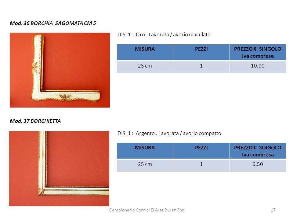Campionario Cornici D'Arte Buran Snc17 Mod. 37 BORCHIETTA Mod. 36 BORCHIA SAGOMATA CM 5 DIS. 1 : Argento. Lavorata / avorio compatto. DIS. 1 : Oro. La