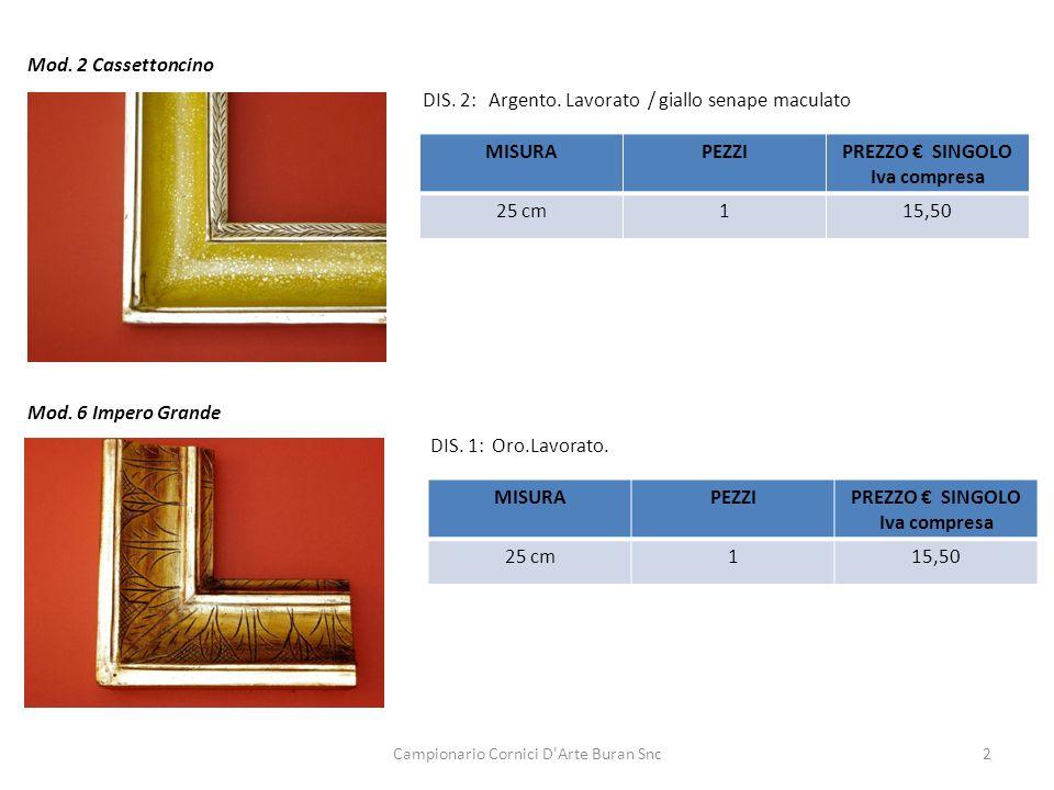 Campionario Cornici D'Arte Buran Snc2 Mod. 2 Cassettoncino DIS. 2: Argento. Lavorato / giallo senape maculato MISURAPEZZIPREZZO SINGOLO Iva compresa 2
