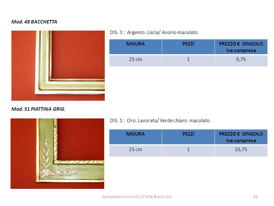 Campionario Cornici D'Arte Buran Snc22 Mod. 48 BACCHETTA DIS. 3 : Argento. Liscia/ Avorio maculato. MISURAPEZZIPREZZO SINGOLO Iva compresa 25 cm19,75