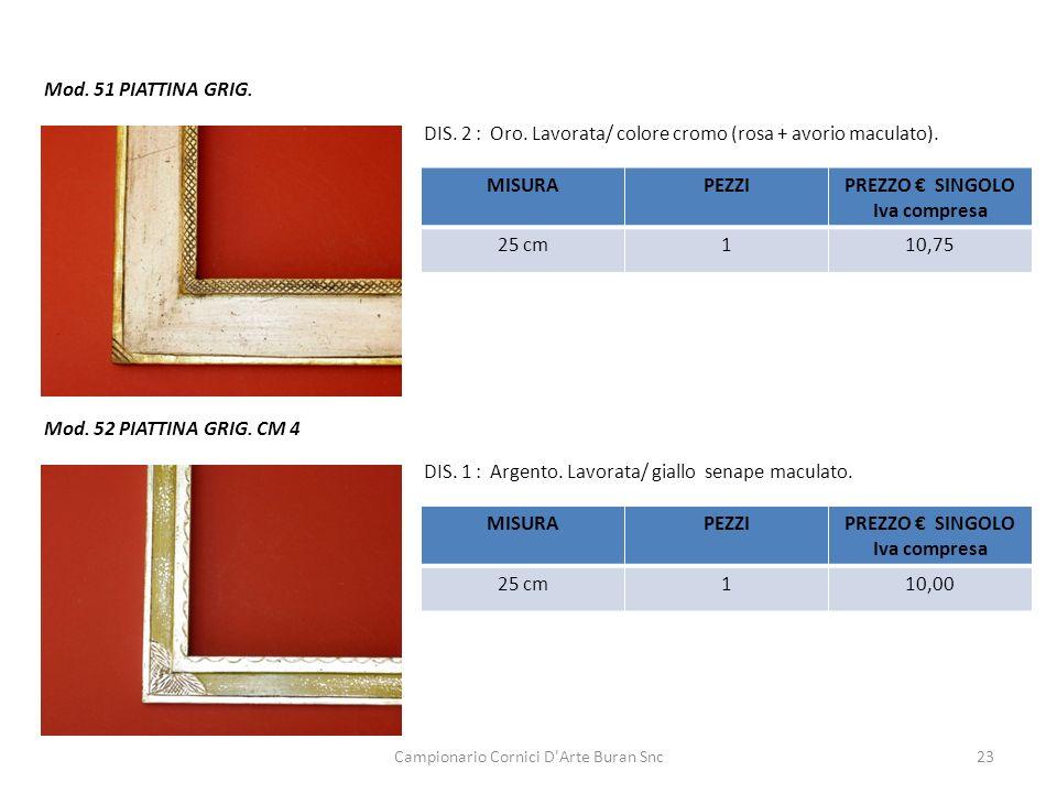 Campionario Cornici D'Arte Buran Snc23 Mod. 51 PIATTINA GRIG. DIS. 2 : Oro. Lavorata/ colore cromo (rosa + avorio maculato). MISURAPEZZIPREZZO SINGOLO