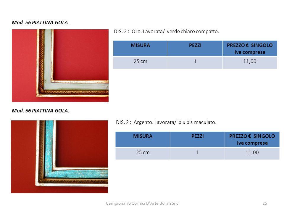 Campionario Cornici D'Arte Buran Snc25 Mod. 56 PIATTINA GOLA. DIS. 2 : Oro. Lavorata/ verde chiaro compatto. MISURAPEZZIPREZZO SINGOLO Iva compresa 25