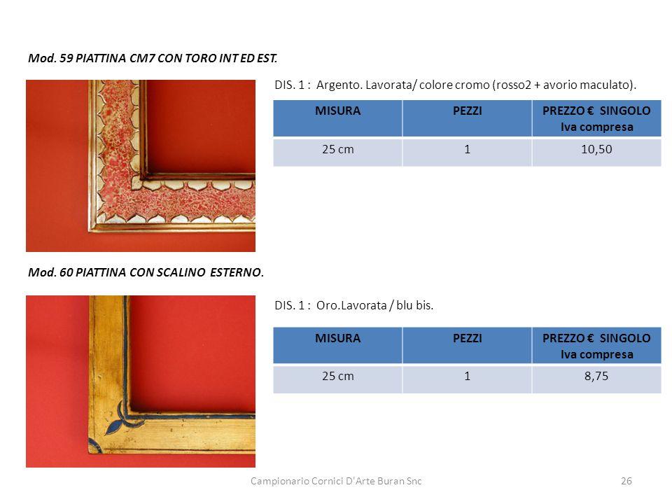 Campionario Cornici D'Arte Buran Snc26 Mod. 59 PIATTINA CM7 CON TORO INT ED EST. DIS. 1 : Argento. Lavorata/ colore cromo (rosso2 + avorio maculato).
