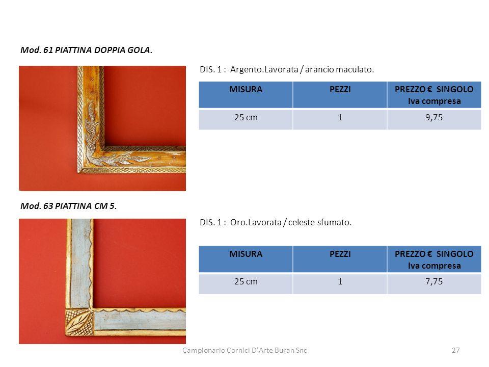 Campionario Cornici D'Arte Buran Snc27 Mod. 61 PIATTINA DOPPIA GOLA. DIS. 1 : Argento.Lavorata / arancio maculato. MISURAPEZZIPREZZO SINGOLO Iva compr