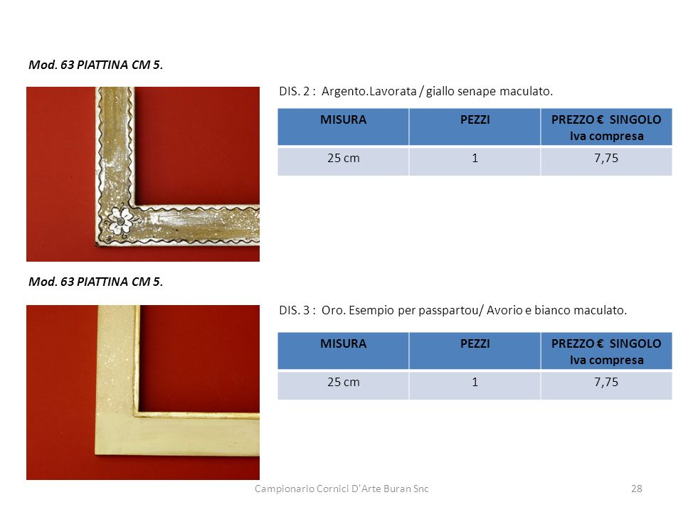 Campionario Cornici D'Arte Buran Snc28 Mod. 63 PIATTINA CM 5. DIS. 2 : Argento.Lavorata / giallo senape maculato. MISURAPEZZIPREZZO SINGOLO Iva compre