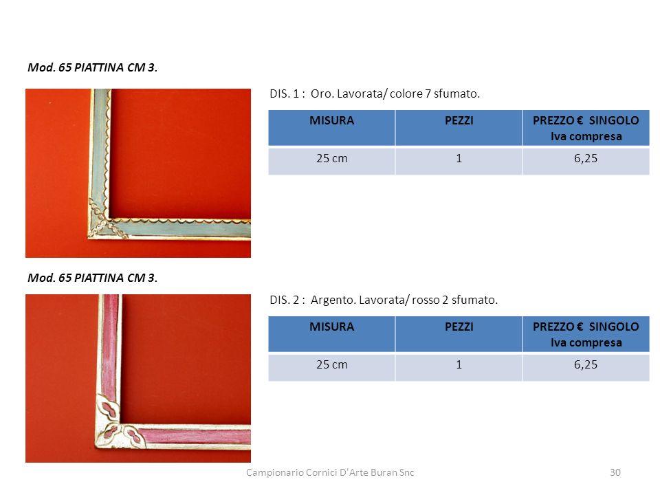 Campionario Cornici D'Arte Buran Snc30 Mod. 65 PIATTINA CM 3. DIS. 1 : Oro. Lavorata/ colore 7 sfumato. MISURAPEZZIPREZZO SINGOLO Iva compresa 25 cm16