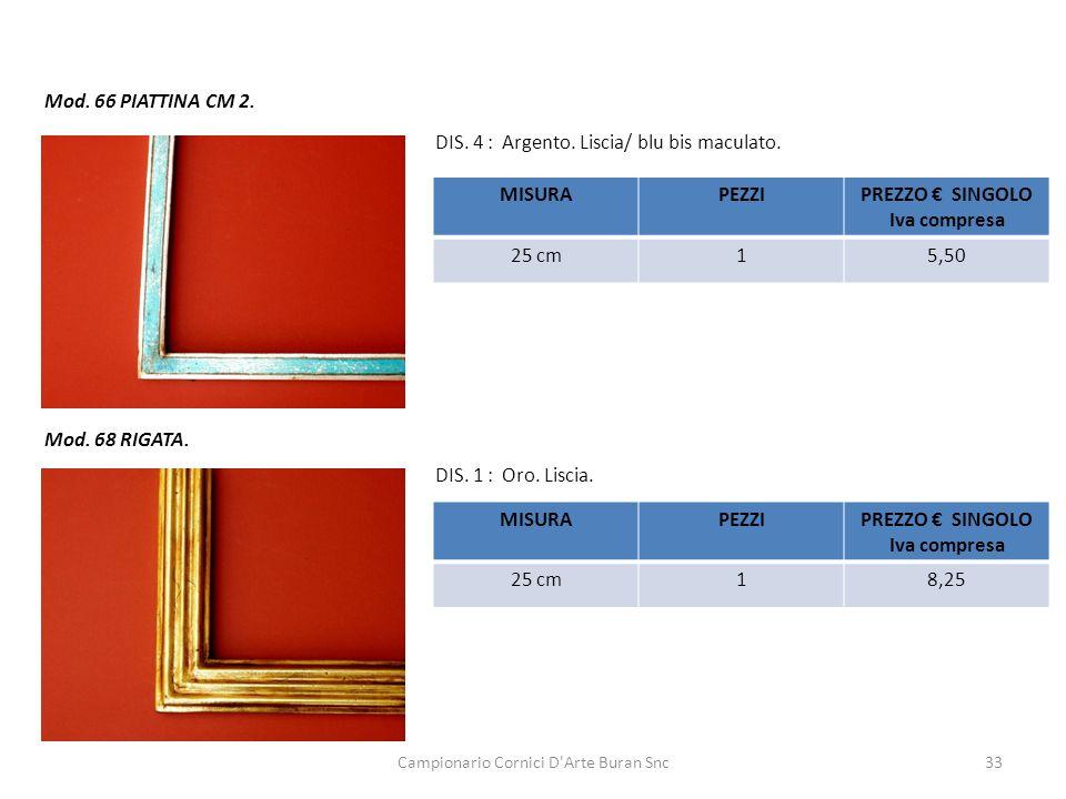 Campionario Cornici D'Arte Buran Snc33 Mod. 66 PIATTINA CM 2. DIS. 4 : Argento. Liscia/ blu bis maculato. MISURAPEZZIPREZZO SINGOLO Iva compresa 25 cm
