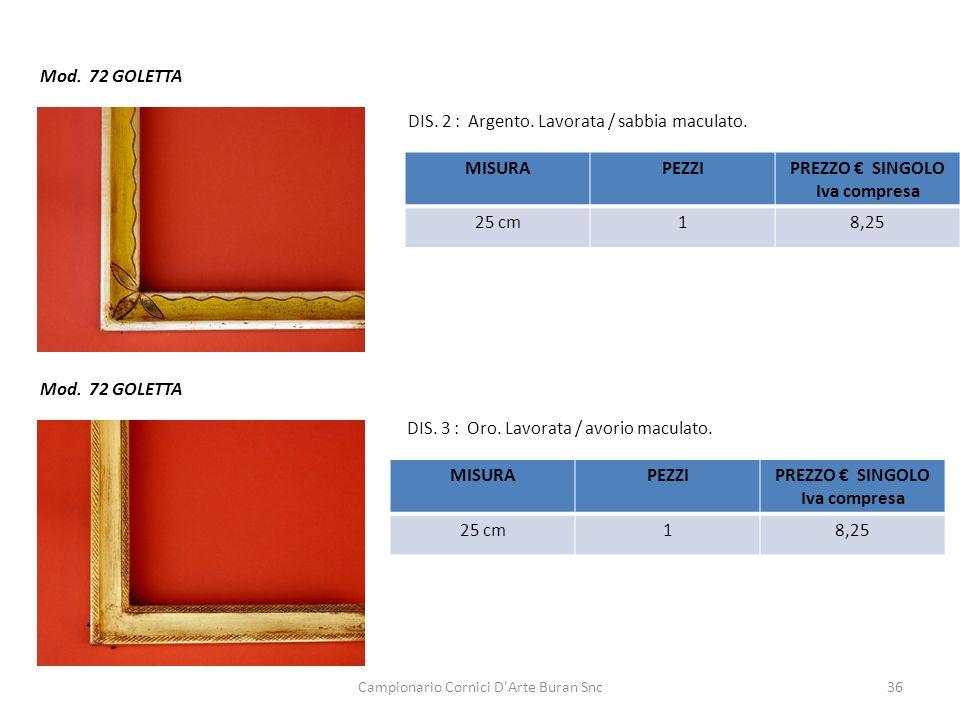 Campionario Cornici D'Arte Buran Snc36 Mod. 72 GOLETTA DIS. 3 : Oro. Lavorata / avorio maculato. DIS. 2 : Argento. Lavorata / sabbia maculato. MISURAP