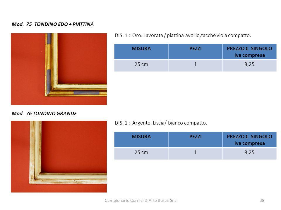 Campionario Cornici D'Arte Buran Snc38 Mod. 75 TONDINO EDO + PIATTINA DIS. 1 : Oro. Lavorata / piattina avorio,tacche viola compatto. Mod. 76 TONDINO