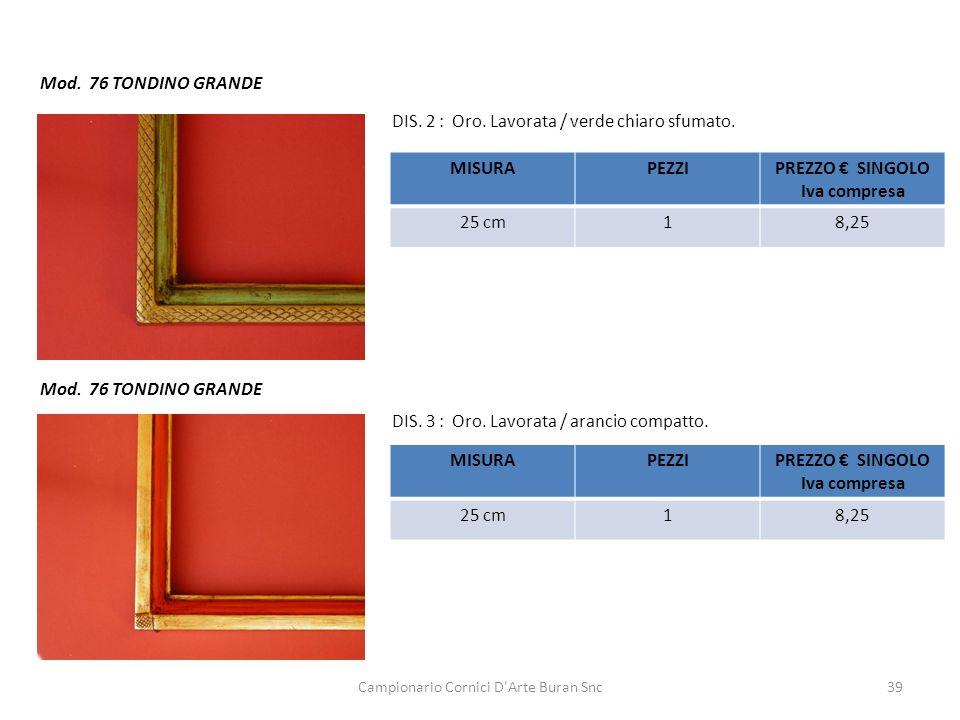 Campionario Cornici D'Arte Buran Snc39 Mod. 76 TONDINO GRANDE DIS. 2 : Oro. Lavorata / verde chiaro sfumato. DIS. 3 : Oro. Lavorata / arancio compatto