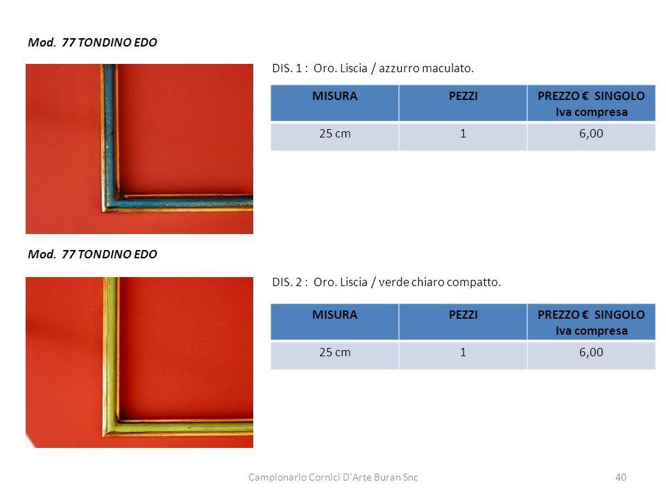 Campionario Cornici D'Arte Buran Snc40 Mod. 77 TONDINO EDO DIS. 1 : Oro. Liscia / azzurro maculato. DIS. 2 : Oro. Liscia / verde chiaro compatto. MISU