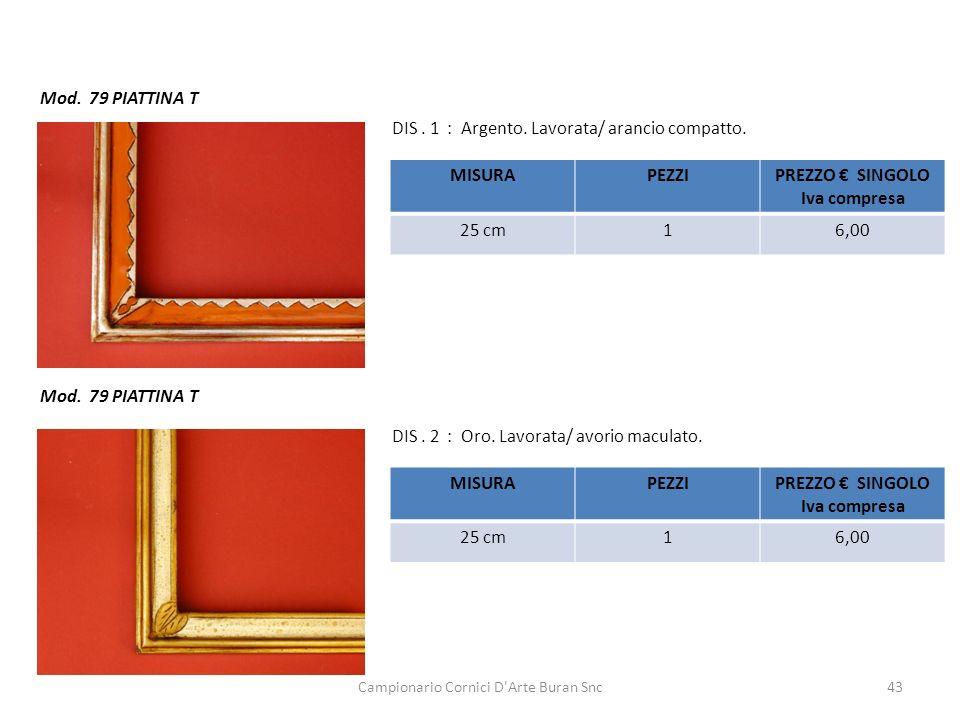 Campionario Cornici D'Arte Buran Snc43 Mod. 79 PIATTINA T DIS. 1 : Argento. Lavorata/ arancio compatto. DIS. 2 : Oro. Lavorata/ avorio maculato. MISUR