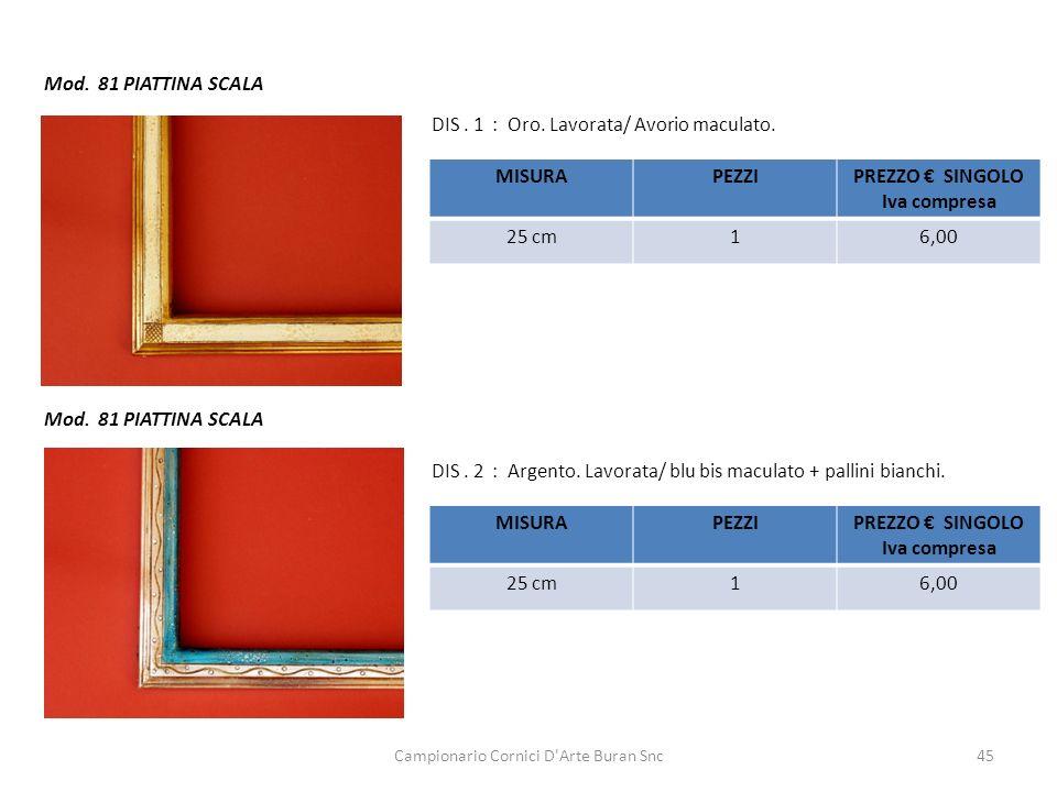 Campionario Cornici D'Arte Buran Snc45 Mod. 81 PIATTINA SCALA DIS. 2 : Argento. Lavorata/ blu bis maculato + pallini bianchi. DIS. 1 : Oro. Lavorata/