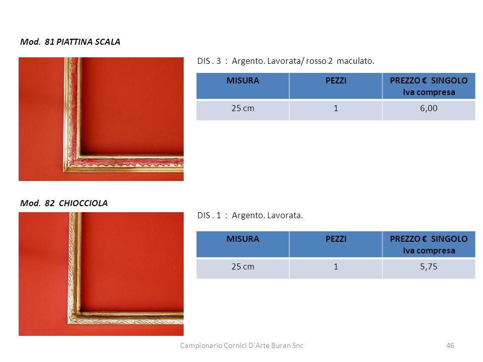 Campionario Cornici D'Arte Buran Snc46 Mod. 81 PIATTINA SCALA DIS. 3 : Argento. Lavorata/ rosso 2 maculato. Mod. 82 CHIOCCIOLA DIS. 1 : Argento. Lavor