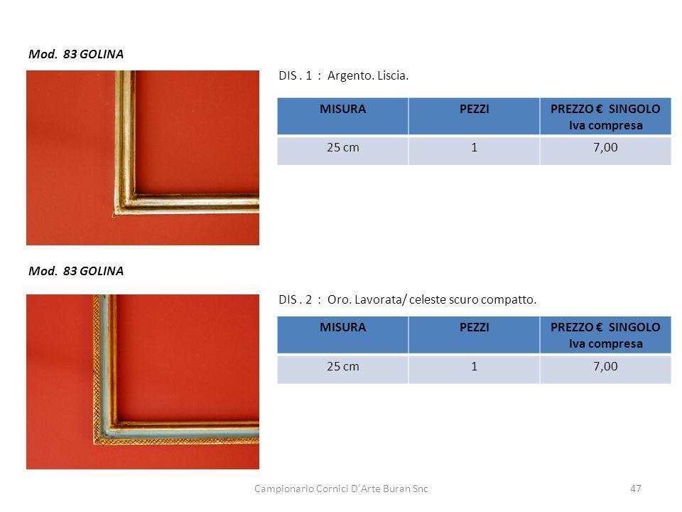 Campionario Cornici D'Arte Buran Snc47 Mod. 83 GOLINA DIS. 2 : Oro. Lavorata/ celeste scuro compatto. DIS. 1 : Argento. Liscia. MISURAPEZZIPREZZO SING