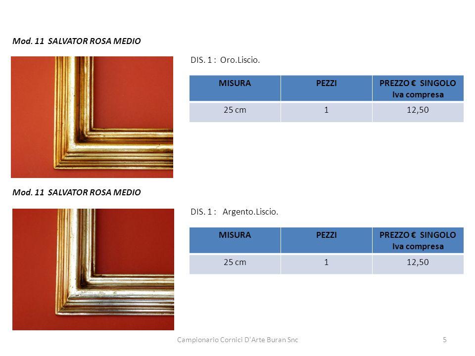 Campionario Cornici D'Arte Buran Snc5 Mod. 11 SALVATOR ROSA MEDIO DIS. 1 : Oro.Liscio. DIS. 1 : Argento.Liscio. MISURAPEZZIPREZZO SINGOLO Iva compresa
